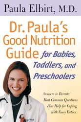 Dr. Paula's Good Nutrition Guide For Babies, Toddlers, And Preschoolers ebook by Paula Elbirt
