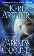 Darkness Unbound ebook by Keri Arthur