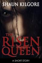 The Risen Queen ebook by Shaun Kilgore