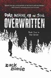 Dead, Insane, or in Jail - Overwritten ebook by Zack Bonnie