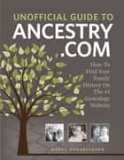 Unofficial Guide to Ancestry.com ebook by Nancy Hendrickson