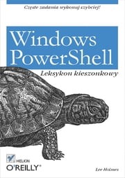 Windows PowerShell. Leksykon kieszonkowy ebook by Lee Holmes