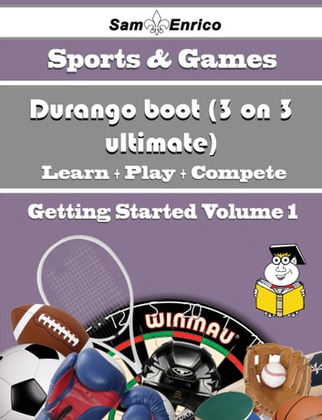 A Beginners Guide to Durango boot (3 on 3 ultimate) (Volume 1) - A Beginners Guide to Durango boot (3 on 3 ultimate) (Volume 1) ebook by Wai Alba