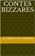 Contes bizarres ebook by Achim von Arnim