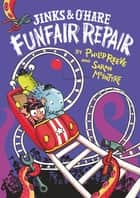 Jinks & O'Hare Funfair Repair ebook by Philip Reeve, Sarah McIntyre