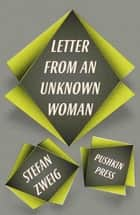 Letter from an Unknown Woman and Other Stories ebook by Stefan Zweig, Anthea Bell