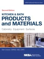 Kitchen & Bath Products and Materials - Cabinetry, Equipment, Surfaces ebook by Ellen Cheever, NKBA (National Kitchen and Bath Association)