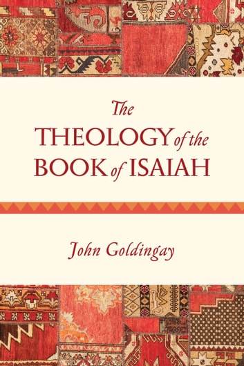 The Theology of the Book of Isaiah ebook by John Goldingay