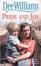 Pride and Joy - A moving saga of a troubled family and true love ebook by Dee Williams
