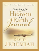 Searching for Heaven on Earth Journal - How to Find What Really Matters in Life ebook by David Jeremiah