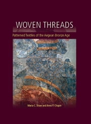 Woven Threads - Patterned Textiles of the Aegean Bronze Age ebook by Maria Shaw,Anne Chapin