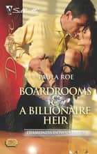Boardrooms & a Billionaire Heir - A Marriage of Convenience Romance ebook by Paula Roe