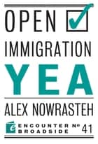 Open Immigration: Yea & Nay ebook by Alex Nowrasteh, Mark Krikorian