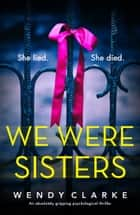 We Were Sisters - An absolutely gripping psychological thriller ebook by