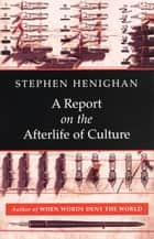A Report on the Afterlife of Culture ebook by Stephen Henighan