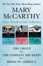 The Group, The Company She Keeps, and Birds of America - Three Novels in One Collection ebook by Mary McCarthy