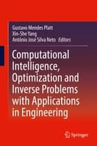 Computational Intelligence, Optimization and Inverse Problems with Applications in Engineering ebook by Gustavo Mendes Platt, Xin-She Yang, Antônio José Silva Neto