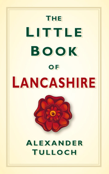 The Little Book of Lancashire eBook by Alex Tulloch