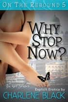 Why Stop Now? ebook by Charlene Black