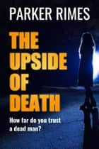 The Upside of Death ebook by Parker Rimes