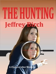 The Hunting - A Chance Colter Mystery ebook by Jeffrey Birch