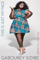 This Is Just My Face - Try Not to Stare ebook by Gabourey Sidibe