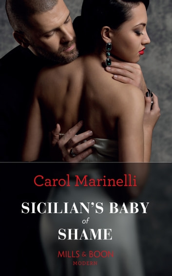 Sicilian's Baby Of Shame (Mills & Boon Modern) (Billionaires & One-Night Heirs, Book 3) eBook by Carol Marinelli