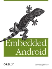 Embedded Android - Porting, Extending, and Customizing ebook by Karim Yaghmour