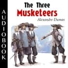 The Three Musketeers audiobook by Alexandre Dumas