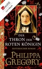 Der Thron der roten Königin ebook by Philippa Gregory, Elvira Willems, Astrid Becker,...