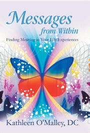 Messages from Within - Finding Meaning in Your Life Experiences ebook by Kathleen O'Malley, DC