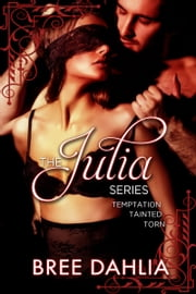 The Julia Series: Temptation, Tainted, Torn ebook by Bree Dahlia