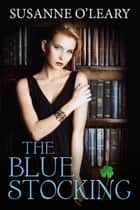 The Bluestocking - The Tipperary Series, #3 ebook by Susanne O'Leary