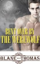 Bent Over By The Werewolf ebook by Blane Thomas
