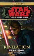 Revelation: Star Wars Legends (Legacy of the Force) ebook by Karen Traviss