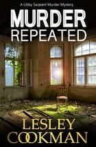 Murder Repeated - A Libby Sarjeant Murder Mystery ebook by Lesley Cookman