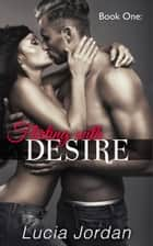 Flirting With Desire ebook by Lucia Jordan