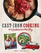 Cast-Iron Cooking with Sisters on the Fly ebook by Irene Rawlings
