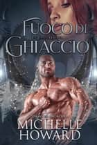 Fuoco di Ghiaccio eBook by Michelle Howard