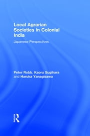 Local Agrarian Societies in Colonial India - Japanese Perspectives ebook by Peter Robb,Kaoru Sugihara,Haruka Yanagisawa