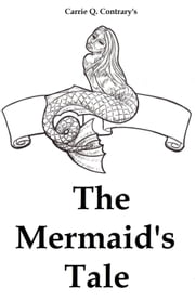 The Mermaid's Tale ebook by Carrie Q. Contrary