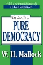 The Limits of Pure Democracy ebook by William Hurrell Mallock