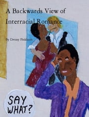 A Backwards View of Interracial Romance ebook by Denny Pinkham