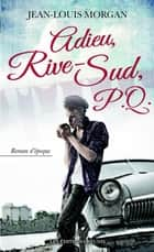 Adieu, Rive-Sud, P.Q. 02 ebook by Jean-Louis Morgan