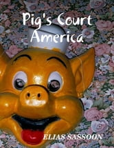 Pig's Court America ebook by Elias Sassoon