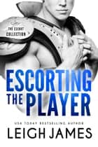 Escorting the Player ebook by Leigh James