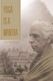 Yoga Is a Mantra - A Tool to Discover One's Self ebook by Lalit K. Kilam