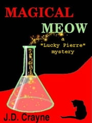 "Magical Meow - A ""LUCKY"" PIERRE MYSTERY ebook by J. D. CRAYNE"