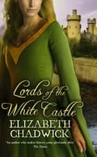 Lords of the White Castle ebook by Elizabeth Chadwick