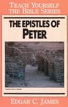 The Epistles of Peter-Teach Yourself the Bible Series ebook by Edgar James